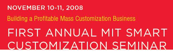 Join the MIT Smart Customization Seminar 2008